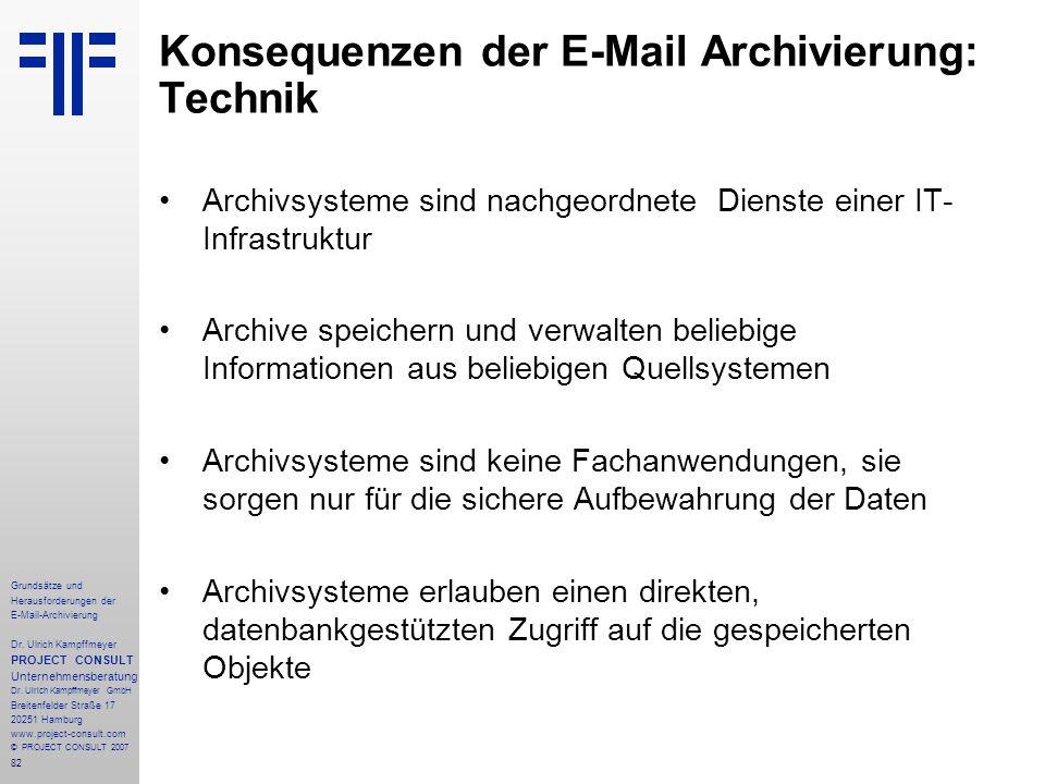 82 Grundsätze und Herausforderungen der E-Mail-Archivierung Dr. Ulrich Kampffmeyer PROJECT CONSULT Unternehmensberatung Dr. Ulrich Kampffmeyer GmbH Br