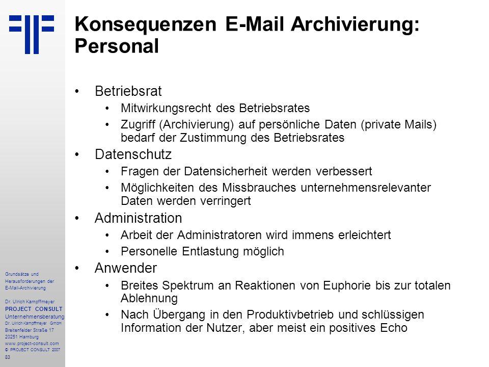 83 Grundsätze und Herausforderungen der E-Mail-Archivierung Dr. Ulrich Kampffmeyer PROJECT CONSULT Unternehmensberatung Dr. Ulrich Kampffmeyer GmbH Br