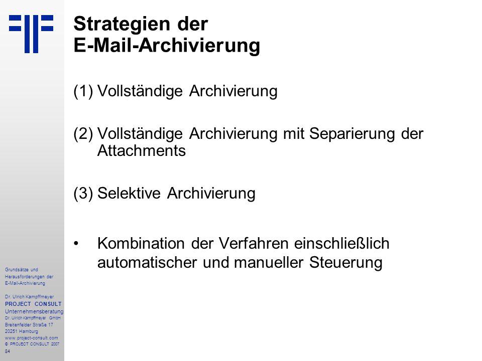 84 Grundsätze und Herausforderungen der E-Mail-Archivierung Dr. Ulrich Kampffmeyer PROJECT CONSULT Unternehmensberatung Dr. Ulrich Kampffmeyer GmbH Br