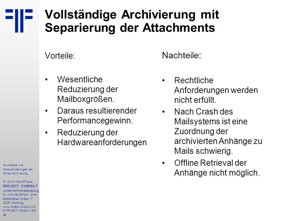 86 Grundsätze und Herausforderungen der E-Mail-Archivierung Dr. Ulrich Kampffmeyer PROJECT CONSULT Unternehmensberatung Dr. Ulrich Kampffmeyer GmbH Br