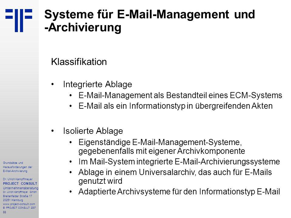 88 Grundsätze und Herausforderungen der E-Mail-Archivierung Dr. Ulrich Kampffmeyer PROJECT CONSULT Unternehmensberatung Dr. Ulrich Kampffmeyer GmbH Br