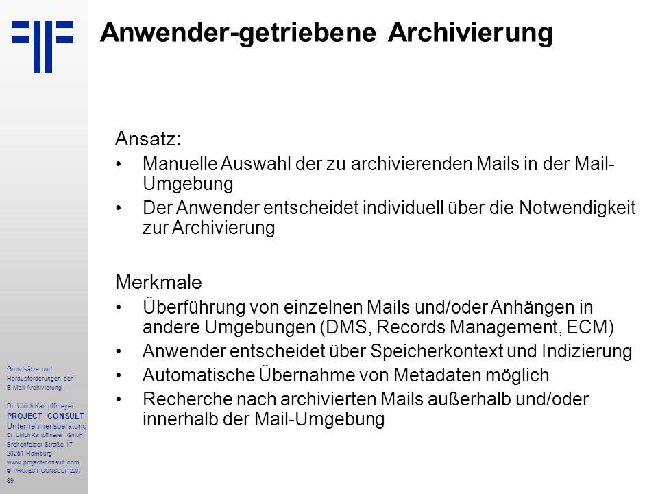 89 Grundsätze und Herausforderungen der E-Mail-Archivierung Dr. Ulrich Kampffmeyer PROJECT CONSULT Unternehmensberatung Dr. Ulrich Kampffmeyer GmbH Br