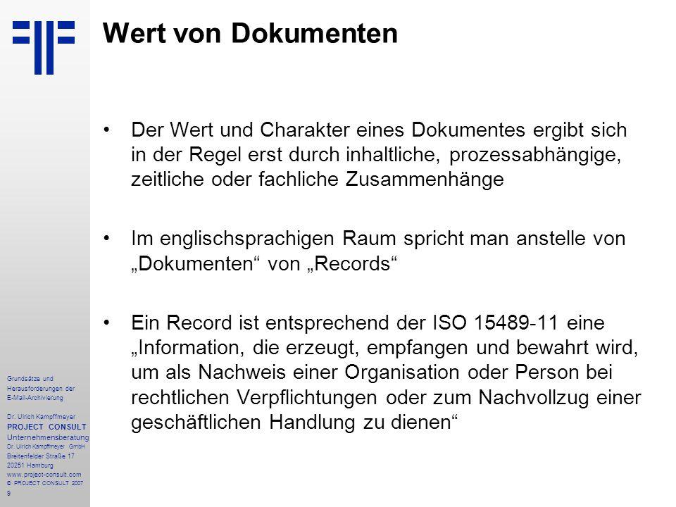 9 Grundsätze und Herausforderungen der E-Mail-Archivierung Dr. Ulrich Kampffmeyer PROJECT CONSULT Unternehmensberatung Dr. Ulrich Kampffmeyer GmbH Bre