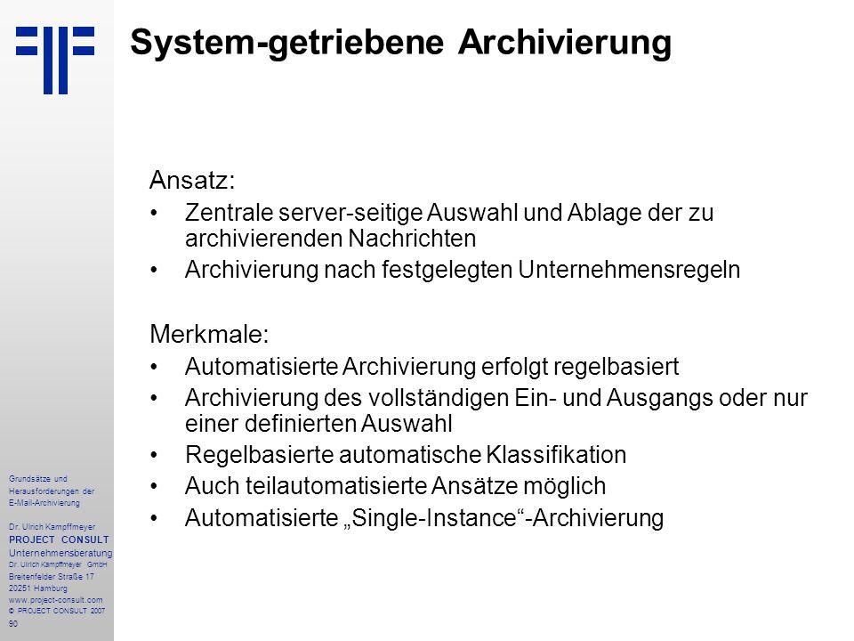 90 Grundsätze und Herausforderungen der E-Mail-Archivierung Dr. Ulrich Kampffmeyer PROJECT CONSULT Unternehmensberatung Dr. Ulrich Kampffmeyer GmbH Br