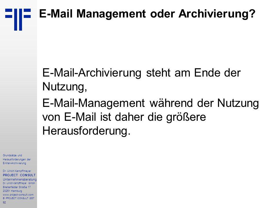 92 Grundsätze und Herausforderungen der E-Mail-Archivierung Dr. Ulrich Kampffmeyer PROJECT CONSULT Unternehmensberatung Dr. Ulrich Kampffmeyer GmbH Br