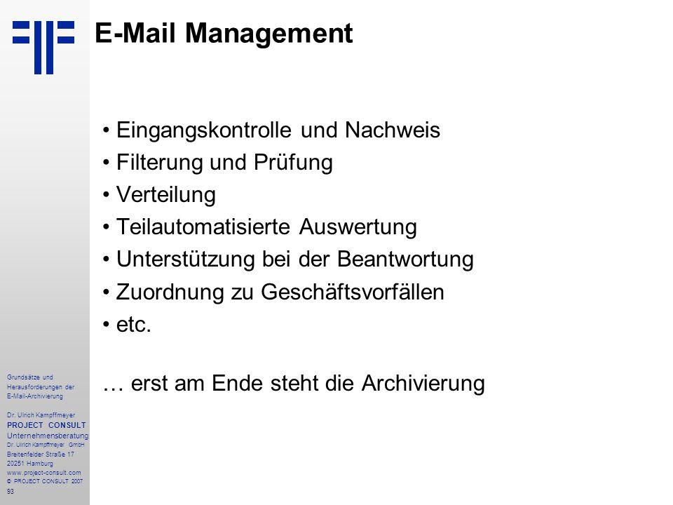 93 Grundsätze und Herausforderungen der E-Mail-Archivierung Dr. Ulrich Kampffmeyer PROJECT CONSULT Unternehmensberatung Dr. Ulrich Kampffmeyer GmbH Br