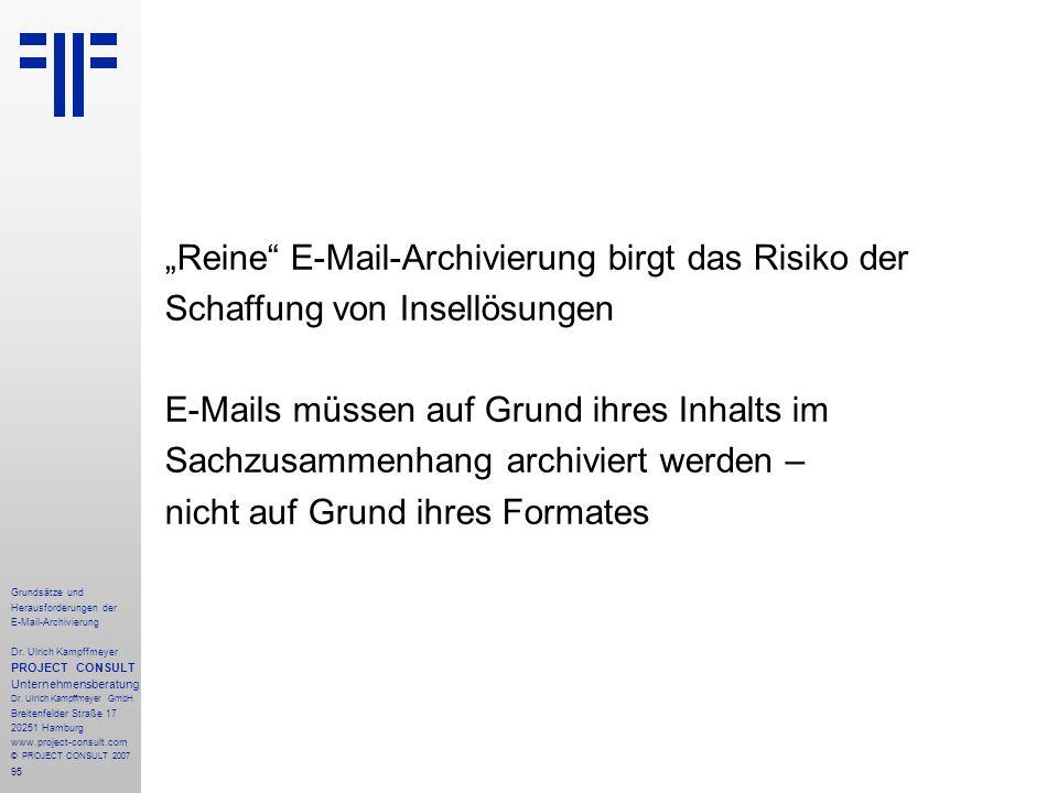 95 Grundsätze und Herausforderungen der E-Mail-Archivierung Dr. Ulrich Kampffmeyer PROJECT CONSULT Unternehmensberatung Dr. Ulrich Kampffmeyer GmbH Br