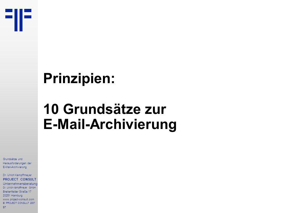 97 Grundsätze und Herausforderungen der E-Mail-Archivierung Dr. Ulrich Kampffmeyer PROJECT CONSULT Unternehmensberatung Dr. Ulrich Kampffmeyer GmbH Br