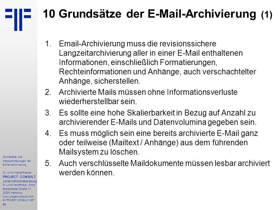 98 Grundsätze und Herausforderungen der E-Mail-Archivierung Dr. Ulrich Kampffmeyer PROJECT CONSULT Unternehmensberatung Dr. Ulrich Kampffmeyer GmbH Br