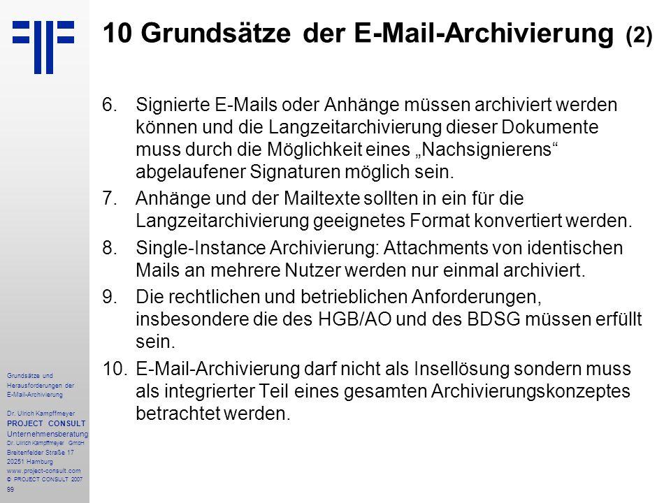 99 Grundsätze und Herausforderungen der E-Mail-Archivierung Dr. Ulrich Kampffmeyer PROJECT CONSULT Unternehmensberatung Dr. Ulrich Kampffmeyer GmbH Br