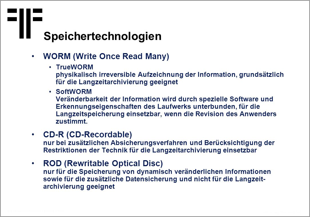 © Copyright PROJECT CONSULT 1997 Kff / V2.0/ / 15.07.2014 / 37 Speichertechnologien WORM (Write Once Read Many) TrueWORM physikalisch irreversible Auf