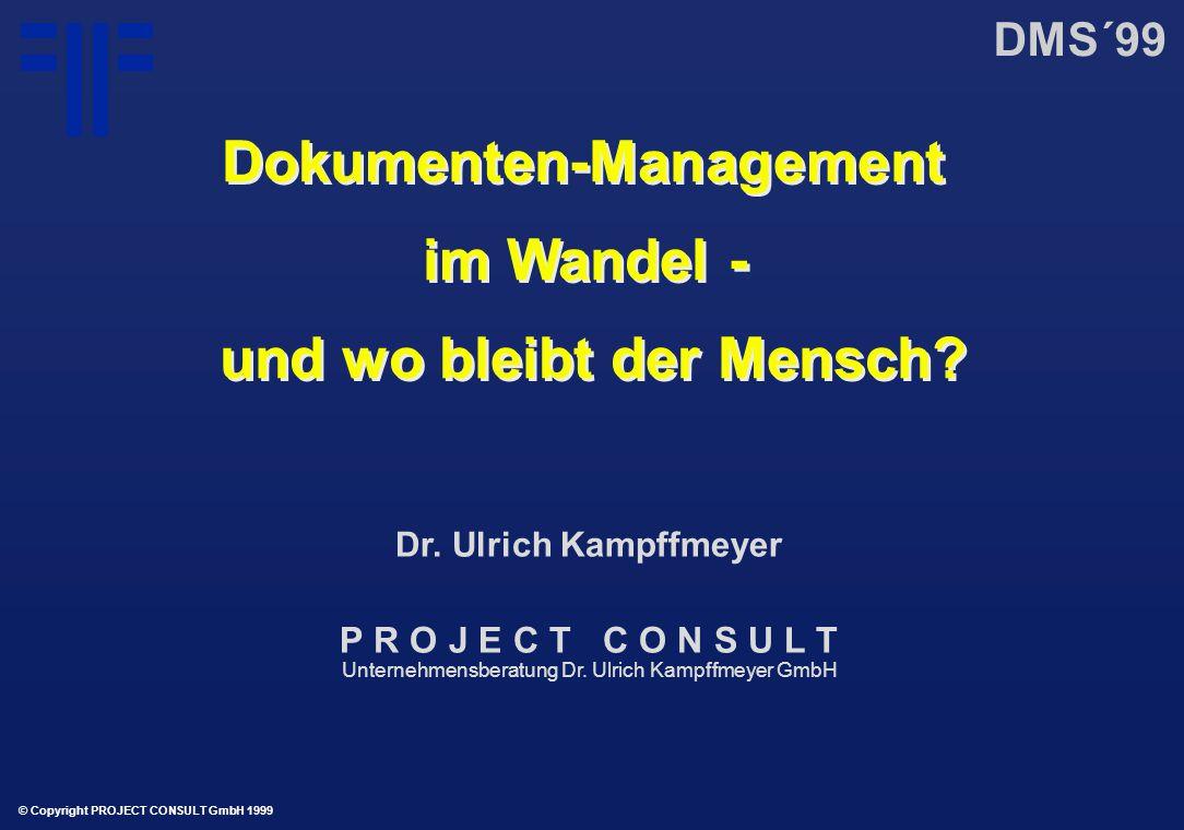 Dokumenten-Management im Wandel - und wo bleibt der Mensch? Dokumenten-Management im Wandel - und wo bleibt der Mensch? DMS´99 © Copyright PROJECT CON