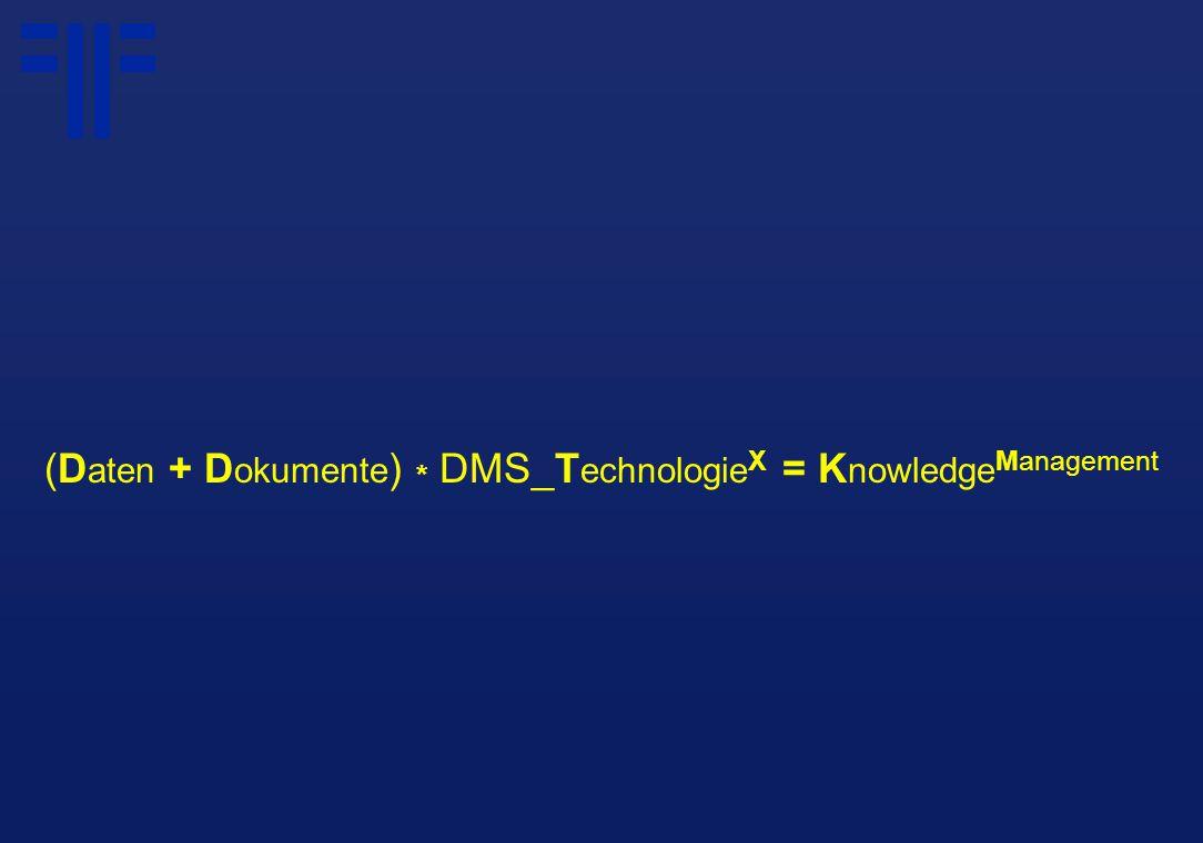 (D aten + D okumente ) * DMS_T echnologie X = K nowledge Management