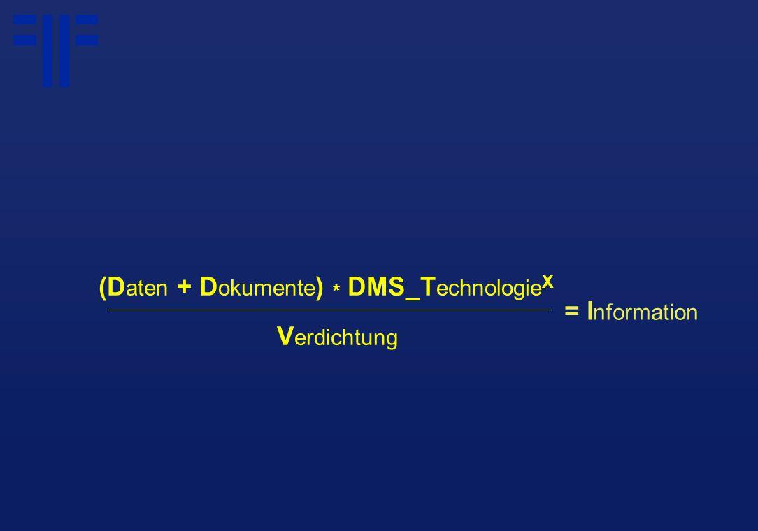 (D aten + D okumente ) * DMS_T echnologie X V erdichtung = I nformation