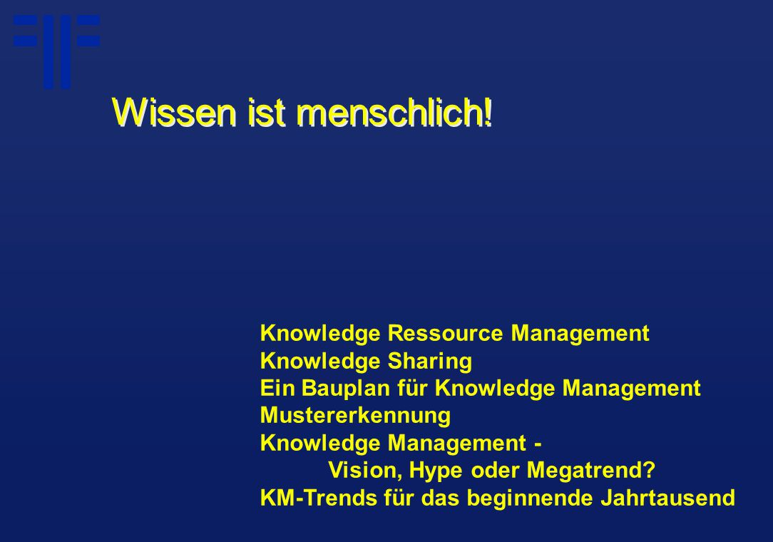 Knowledge Ressource Management Knowledge Sharing Ein Bauplan für Knowledge Management Mustererkennung Knowledge Management - Vision, Hype oder Megatrend.