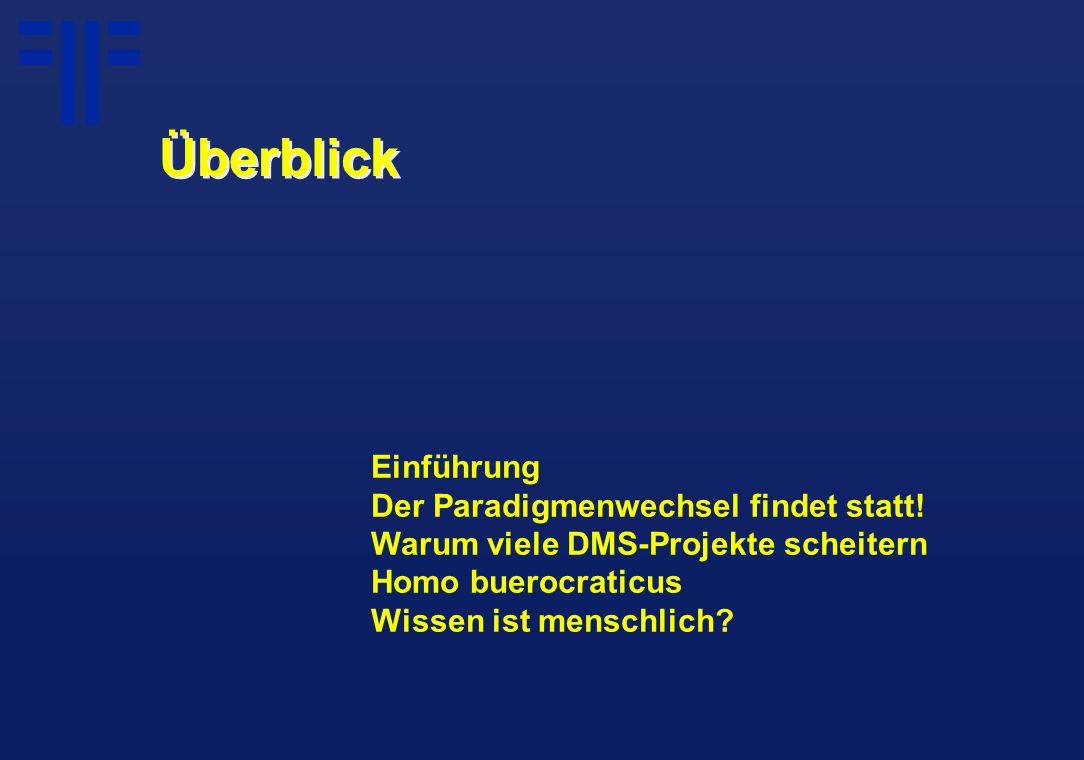 Überblick Einführung Der Paradigmenwechsel findet statt! Warum viele DMS-Projekte scheitern Homo buerocraticus Wissen ist menschlich?