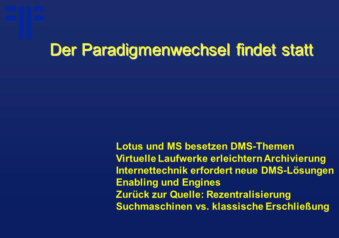 Lotus und MS besetzen DMS-Themen Virtuelle Laufwerke erleichtern Archivierung Internettechnik erfordert neue DMS-Lösungen Enabling und Engines Zurück