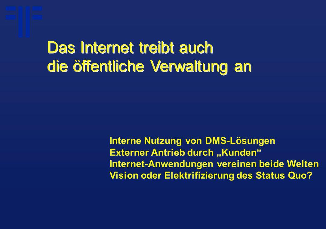 """Interne Nutzung von DMS-Lösungen Externer Antrieb durch """"Kunden Internet-Anwendungen vereinen beide Welten Vision oder Elektrifizierung des Status Quo."""