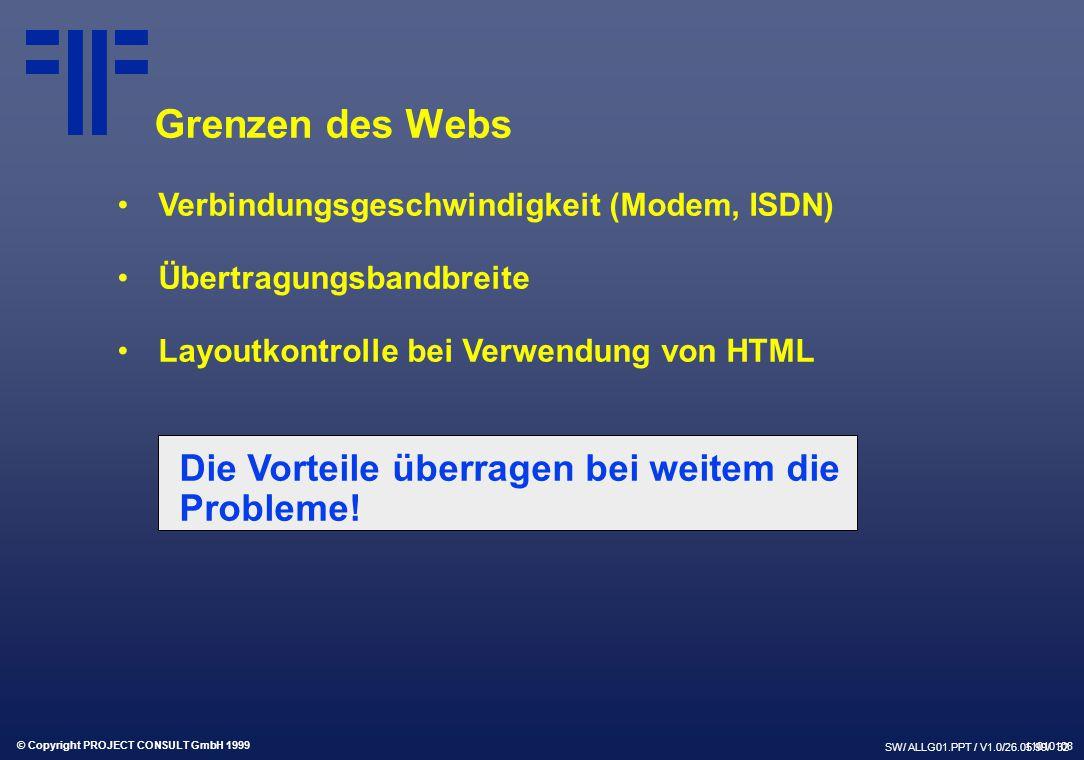 © Copyright PROJECT CONSULT GmbH 1999 SW/ ALLG01.PPT / V1.0/26.05.99/ 32 Verbindungsgeschwindigkeit (Modem, ISDN) Übertragungsbandbreite Layoutkontrolle bei Verwendung von HTML Die Vorteile überragen bei weitem die Probleme.