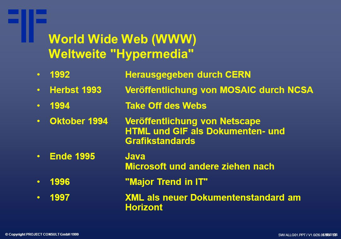 © Copyright PROJECT CONSULT GmbH 1999 SW/ ALLG01.PPT / V1.0/26.05.99/ 33 World Wide Web (WWW) Weltweite