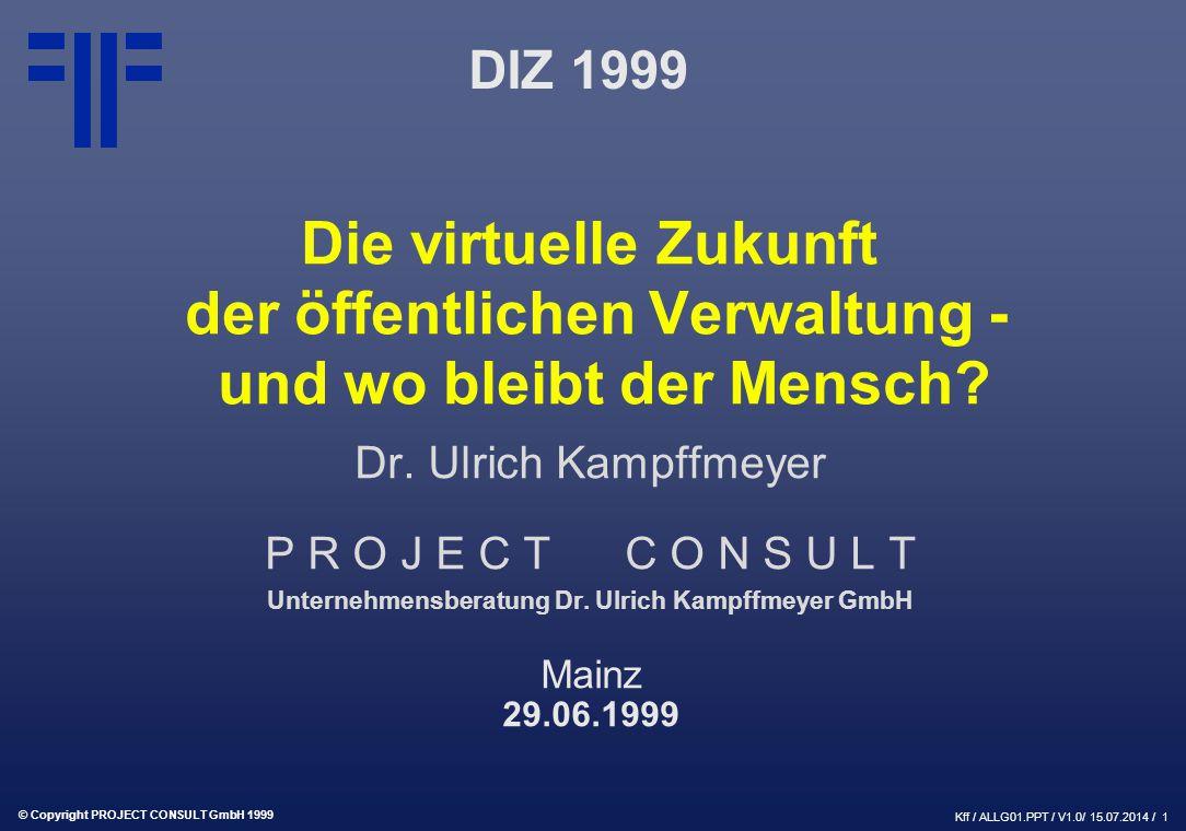 © Copyright PROJECT CONSULT GmbH 1999 Kff / ALLG01.PPT / V1.0/ 15.07.2014 / 1 Die virtuelle Zukunft der öffentlichen Verwaltung - und wo bleibt der Mensch.