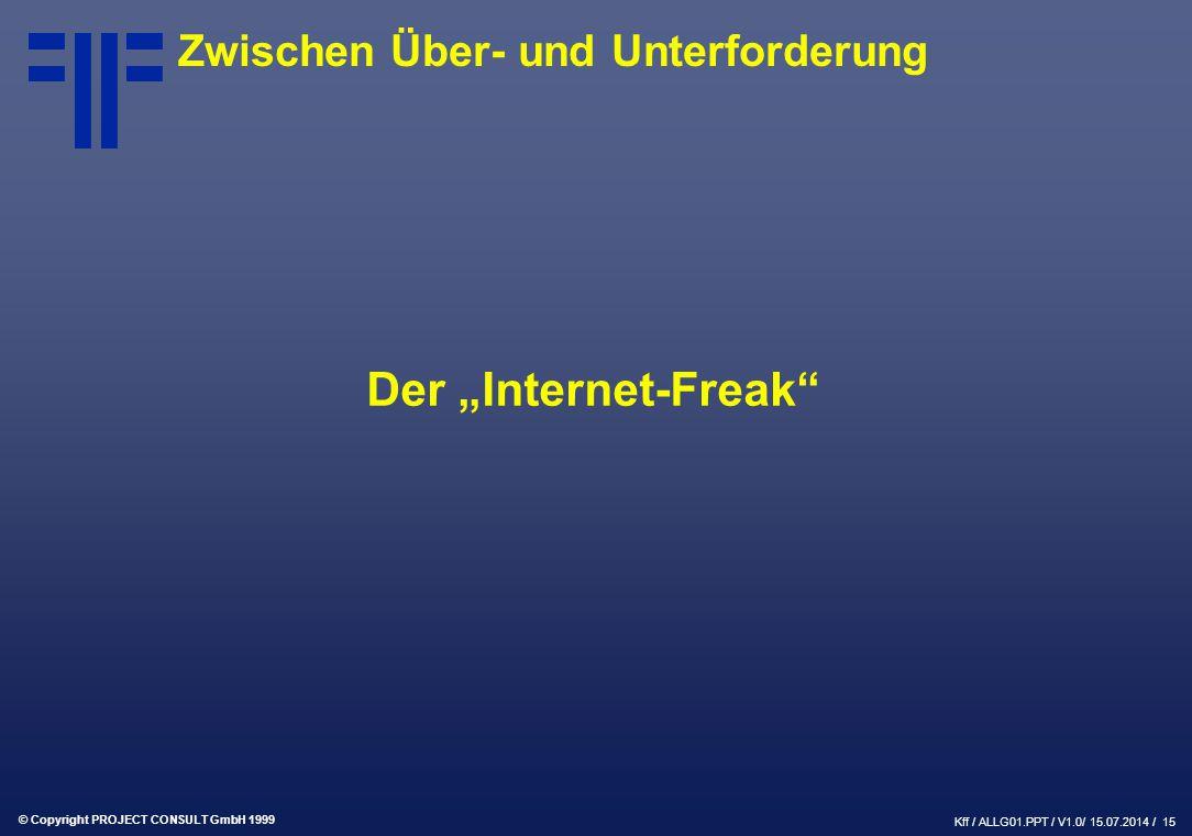 """© Copyright PROJECT CONSULT GmbH 1999 Kff / ALLG01.PPT / V1.0/ 15.07.2014 / 15 Zwischen Über- und Unterforderung Der """"Internet-Freak"""
