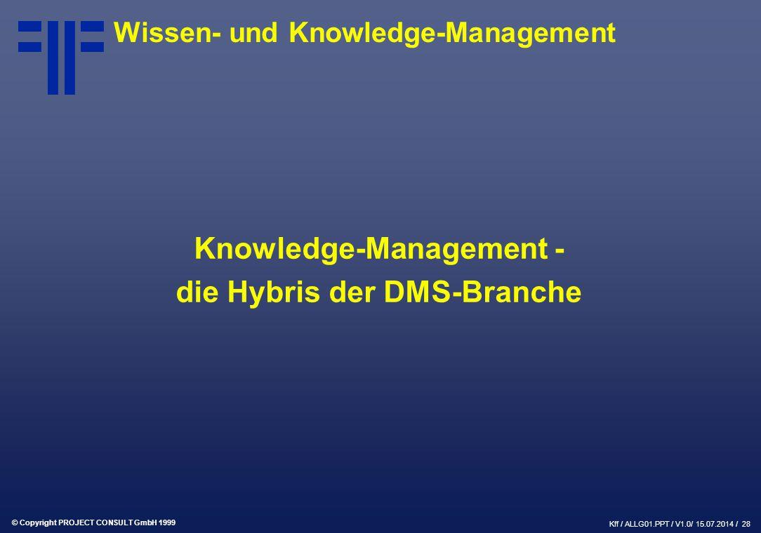 © Copyright PROJECT CONSULT GmbH 1999 Kff / ALLG01.PPT / V1.0/ 15.07.2014 / 28 Wissen- und Knowledge-Management Knowledge-Management - die Hybris der DMS-Branche