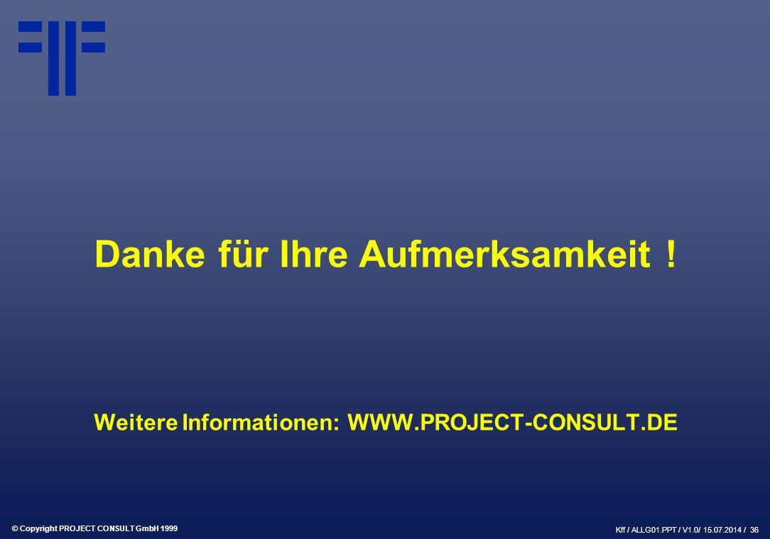 © Copyright PROJECT CONSULT GmbH 1999 Kff / ALLG01.PPT / V1.0/ 15.07.2014 / 36 Danke für Ihre Aufmerksamkeit .