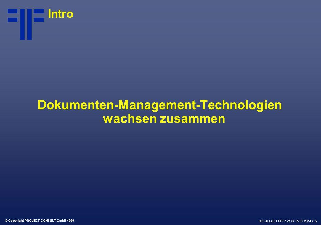 © Copyright PROJECT CONSULT GmbH 1999 Kff / ALLG01.PPT / V1.0/ 15.07.2014 / 5 Intro Dokumenten-Management-Technologien wachsen zusammen