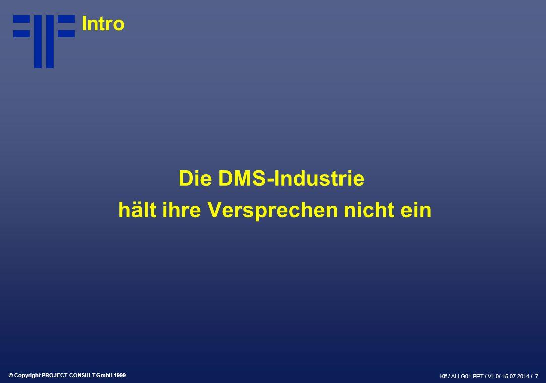 © Copyright PROJECT CONSULT GmbH 1999 Kff / ALLG01.PPT / V1.0/ 15.07.2014 / 7 Intro Die DMS-Industrie hält ihre Versprechen nicht ein