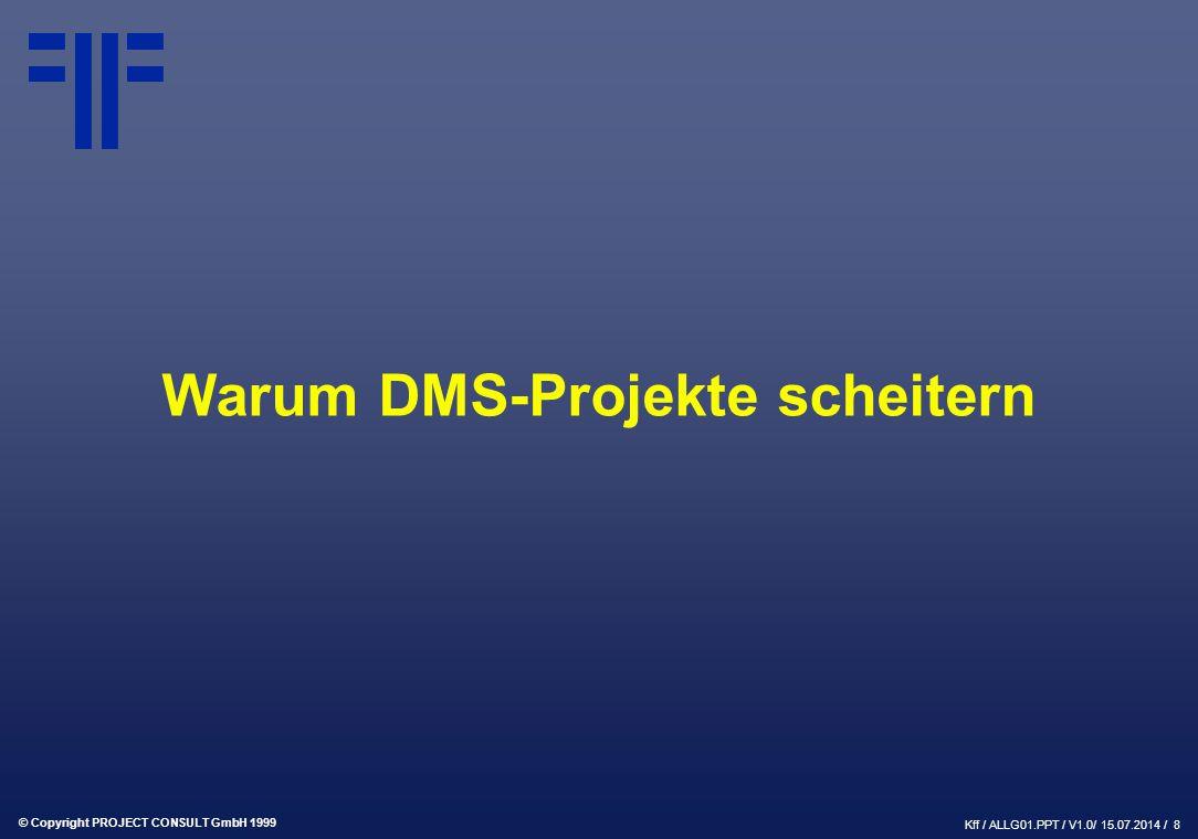 © Copyright PROJECT CONSULT GmbH 1999 Kff / ALLG01.PPT / V1.0/ 15.07.2014 / 8 Warum DMS-Projekte scheitern
