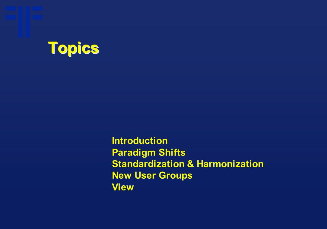Topics Introduction Paradigm Shifts Standardization & Harmonization New User Groups View
