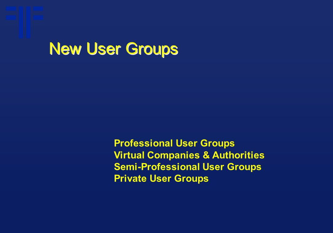 Professional User Groups Virtual Companies & Authorities Semi-Professional User Groups Private User Groups New User Groups