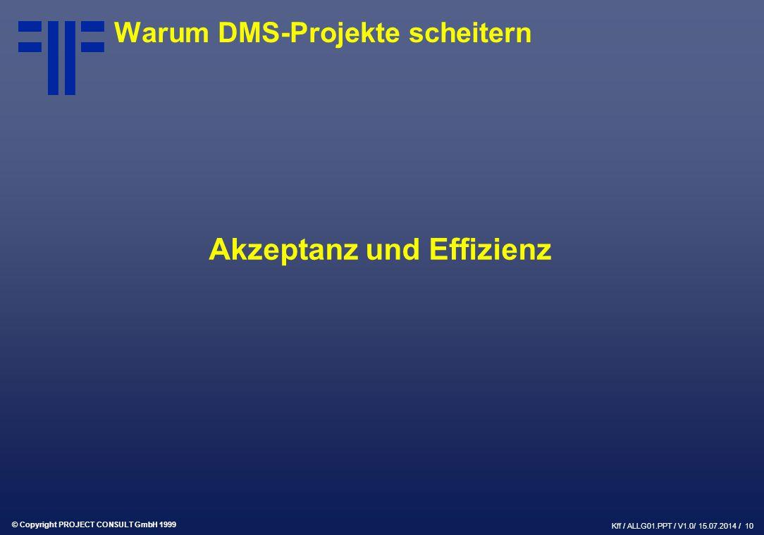 © Copyright PROJECT CONSULT GmbH 1999 Kff / ALLG01.PPT / V1.0/ 15.07.2014 / 11 Warum DMS-Projekte scheitern Mut zur Lücke