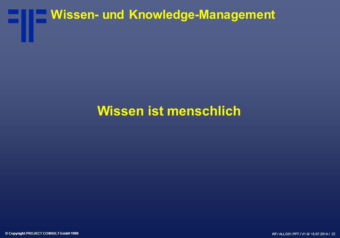 """© Copyright PROJECT CONSULT GmbH 1999 Kff / ALLG01.PPT / V1.0/ 15.07.2014 / 23 """"Wissen ist die wahre, mit Begründung versehene Meinung. Plato ( 428 bis 347 v.Chr.) Wissen- und Knowledge-Management"""