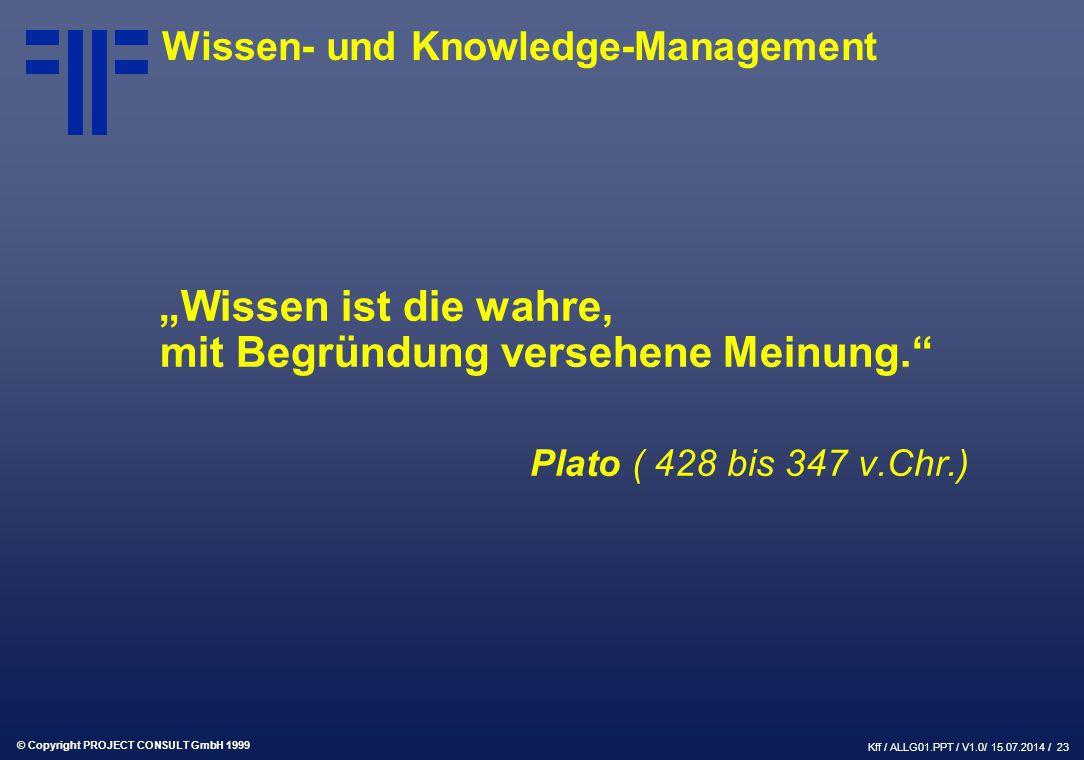 © Copyright PROJECT CONSULT GmbH 1999 Kff / ALLG01.PPT / V1.0/ 15.07.2014 / 24 Wissen- und Knowledge-Management Warum gibt niemand gern sein Wissen ab?