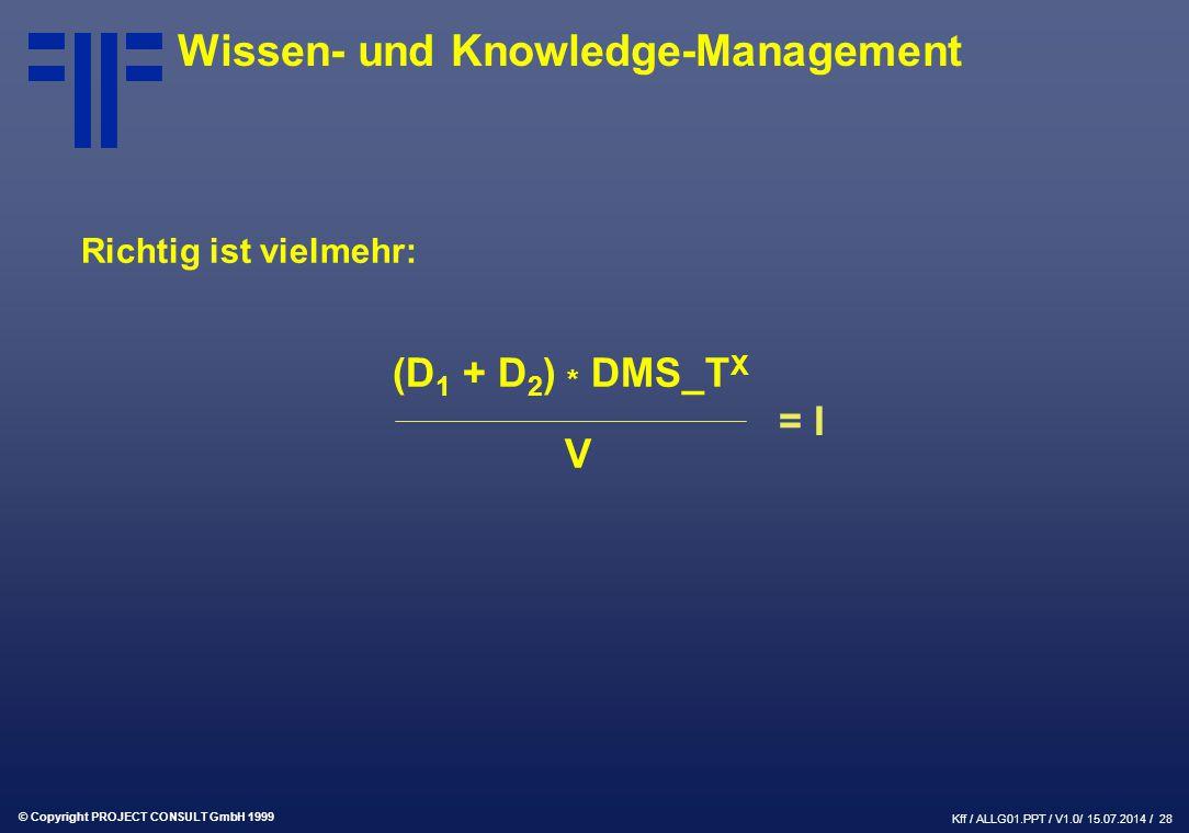 © Copyright PROJECT CONSULT GmbH 1999 Kff / ALLG01.PPT / V1.0/ 15.07.2014 / 29 Wissen- und Knowledge-Management (D aten + D okumente ) * DMS_T echnologie X V erdichtung = I nformation