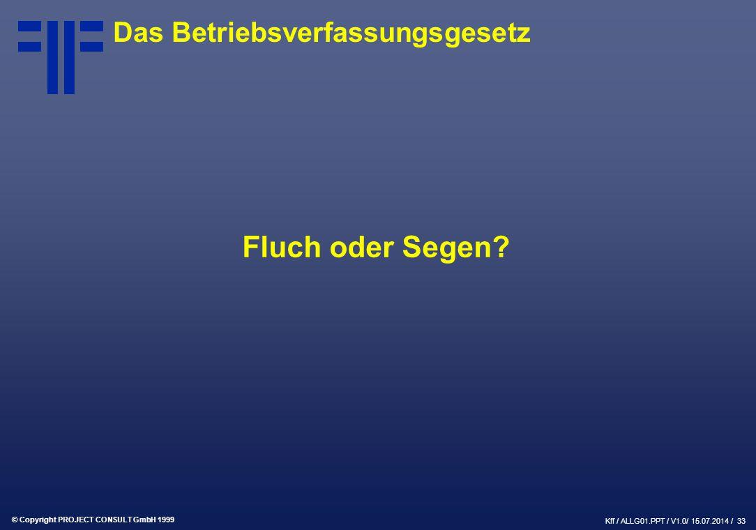 © Copyright PROJECT CONSULT GmbH 1999 Kff / ALLG01.PPT / V1.0/ 15.07.2014 / 34 Danke für Ihre Aufmerksamkeit .