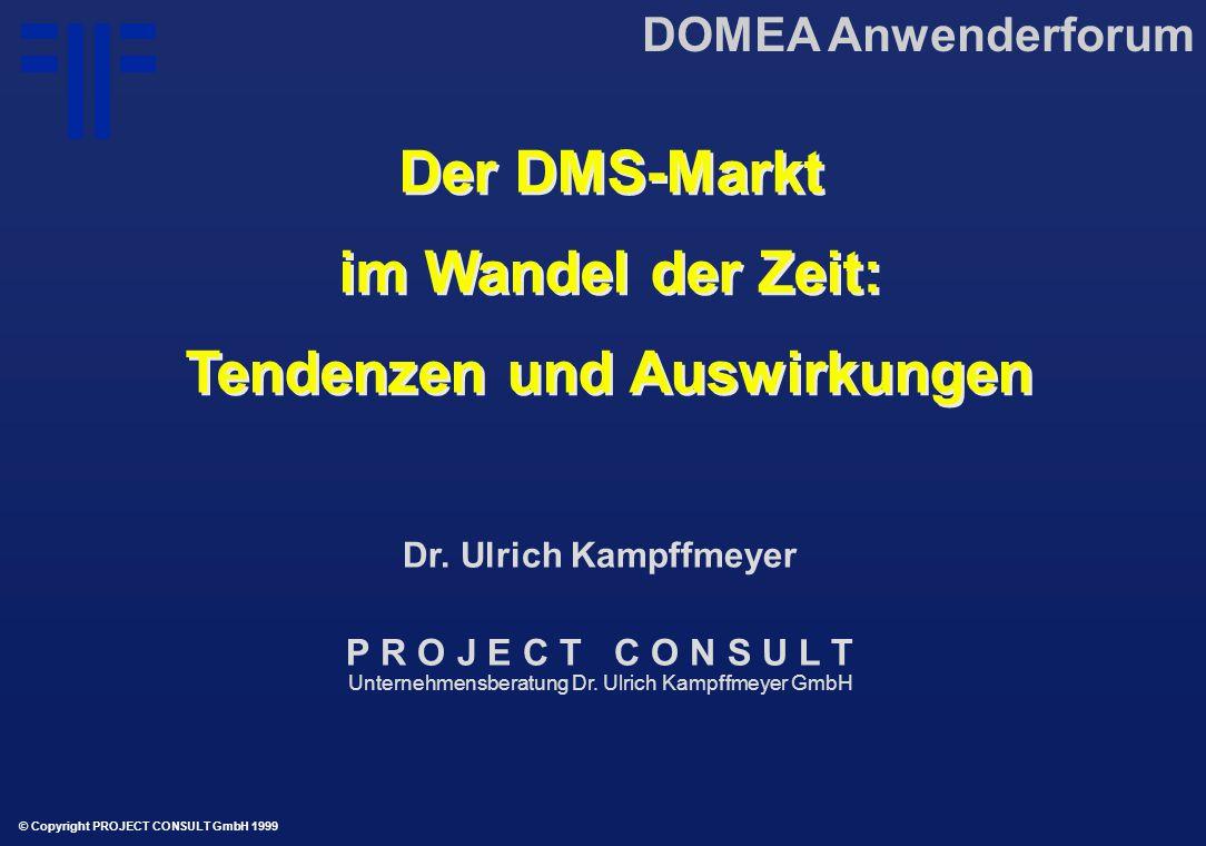 Der DMS-Markt im Wandel der Zeit: Tendenzen und Auswirkungen Der DMS-Markt im Wandel der Zeit: Tendenzen und Auswirkungen DOMEA Anwenderforum © Copyright PROJECT CONSULT GmbH 1999 Dr.