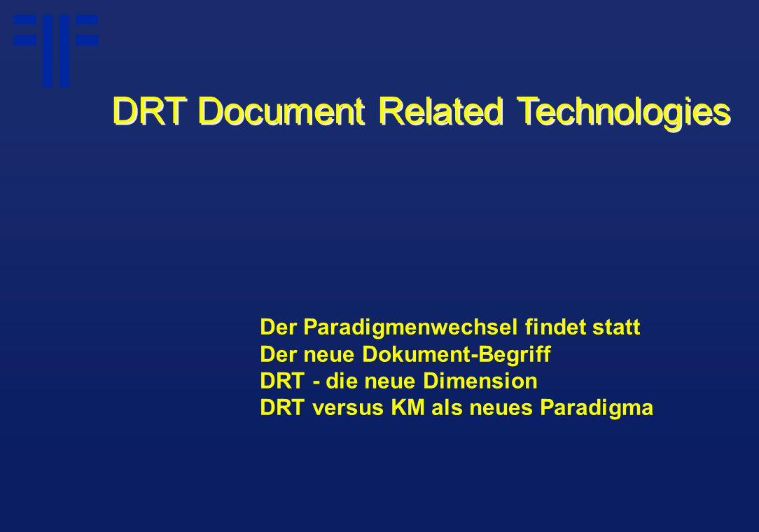 Der Paradigmenwechsel findet statt Der neue Dokument-Begriff DRT - die neue Dimension DRT versus KM als neues Paradigma DRT Document Related Technologies
