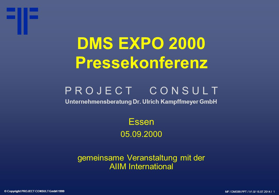 © Copyright PROJECT CONSULT GmbH 1999 MF / DMS99.PPT / V1.0/ 15.07.2014 / 1 DMS EXPO 2000 Pressekonferenz P R O J E C T C O N S U L T Unternehmensberatung Dr.