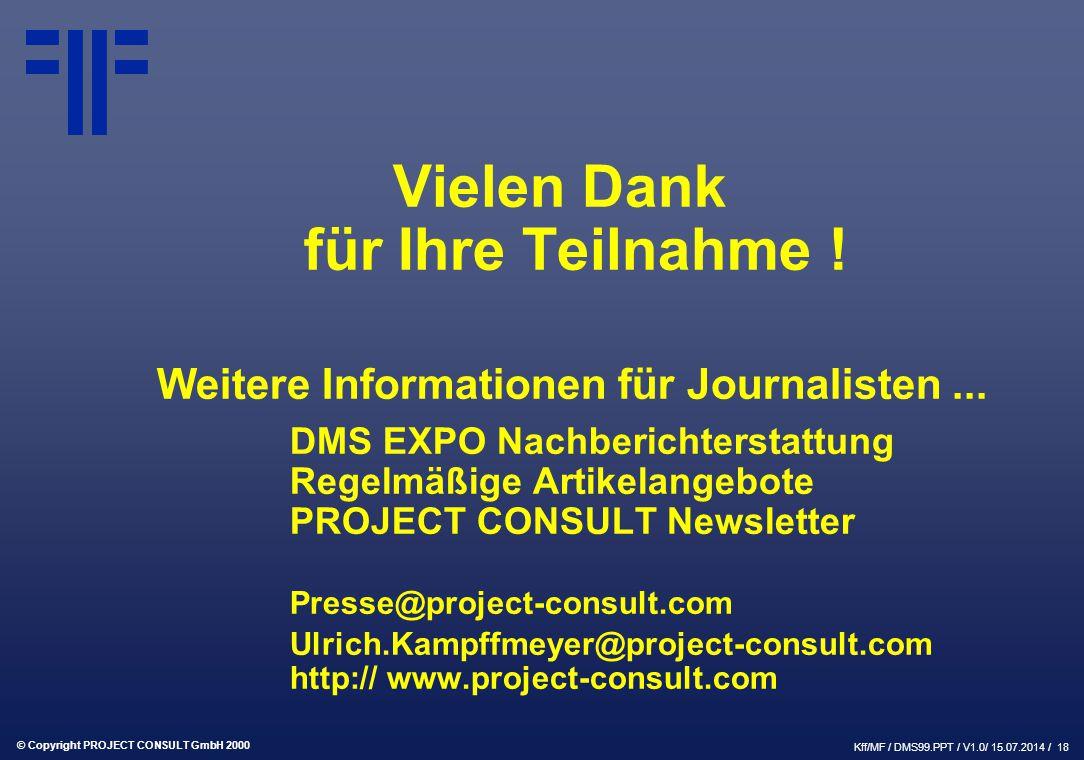 © Copyright PROJECT CONSULT GmbH 2000 Kff/MF / DMS99.PPT / V1.0/ 15.07.2014 / 18 Vielen Dank für Ihre Teilnahme .