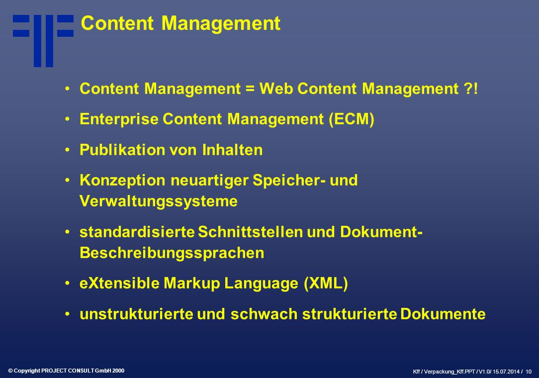 © Copyright PROJECT CONSULT GmbH 2000 Kff / Verpackung_Kff.PPT / V1.0/ 15.07.2014 / 10 Content Management Content Management = Web Content Management .