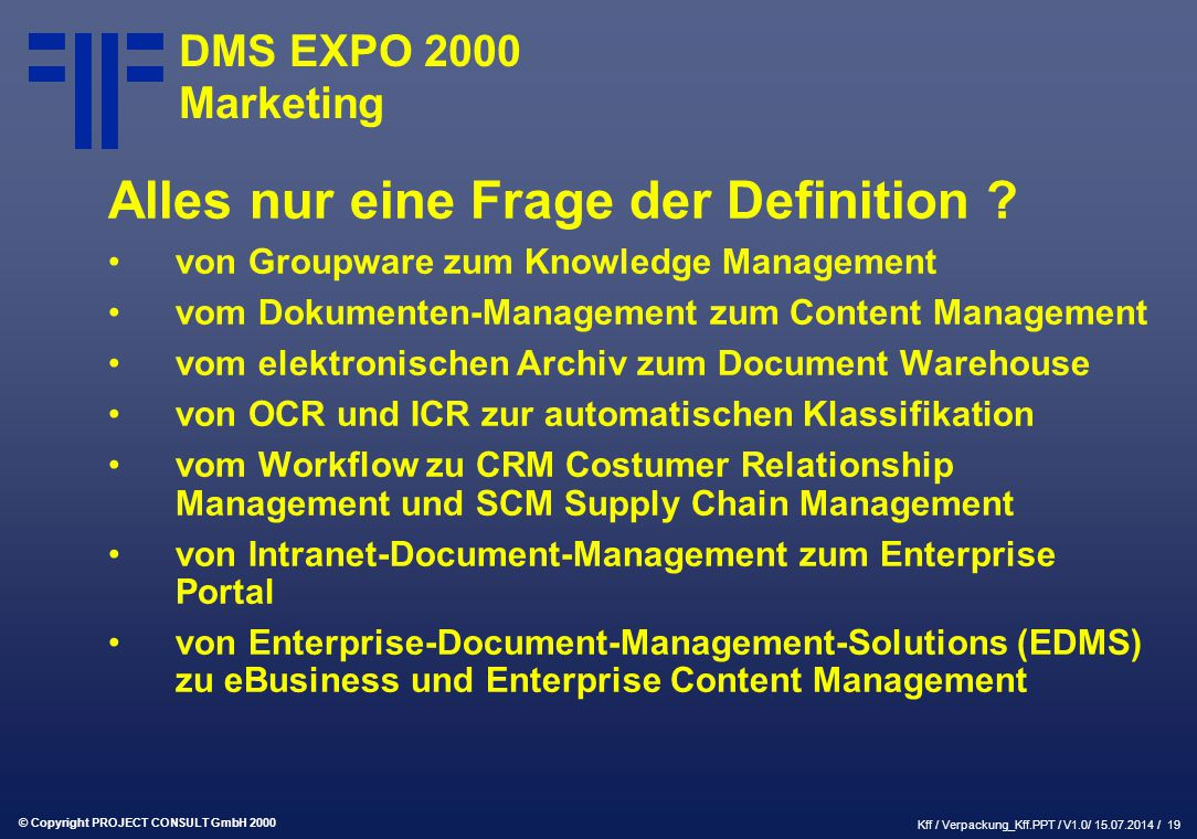 © Copyright PROJECT CONSULT GmbH 2000 Kff / Verpackung_Kff.PPT / V1.0/ 15.07.2014 / 19 DMS EXPO 2000 Marketing Alles nur eine Frage der Definition .