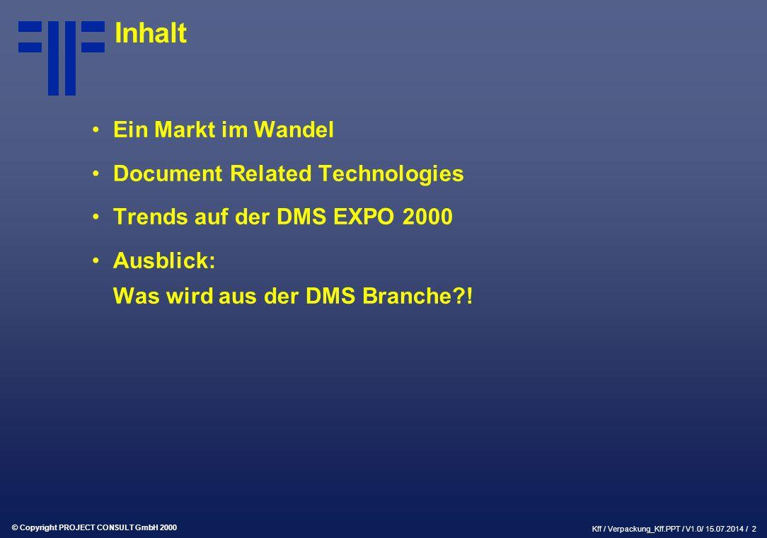 © Copyright PROJECT CONSULT GmbH 2000 Kff / Verpackung_Kff.PPT / V1.0/ 15.07.2014 / 2 Inhalt Ein Markt im Wandel Document Related Technologies Trends auf der DMS EXPO 2000 Ausblick: Was wird aus der DMS Branche !