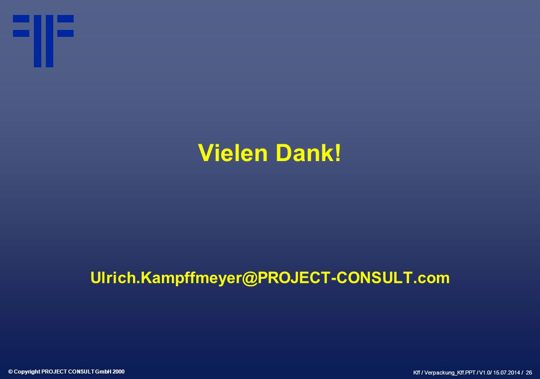 © Copyright PROJECT CONSULT GmbH 2000 Kff / Verpackung_Kff.PPT / V1.0/ 15.07.2014 / 26 Vielen Dank.