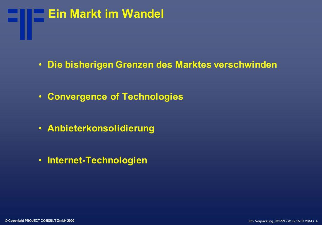 © Copyright PROJECT CONSULT GmbH 2000 Kff / Verpackung_Kff.PPT / V1.0/ 15.07.2014 / 4 Ein Markt im Wandel Die bisherigen Grenzen des Marktes verschwinden Convergence of Technologies Anbieterkonsolidierung Internet-Technologien
