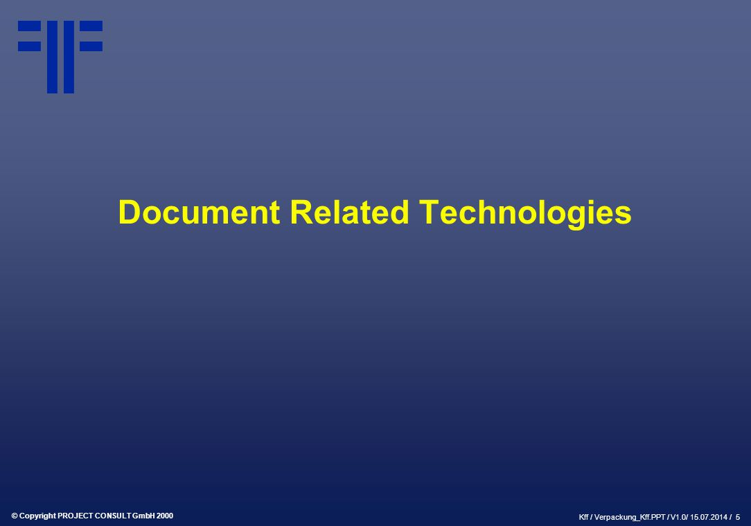 © Copyright PROJECT CONSULT GmbH 2000 Kff / Verpackung_Kff.PPT / V1.0/ 15.07.2014 / 5 Document Related Technologies