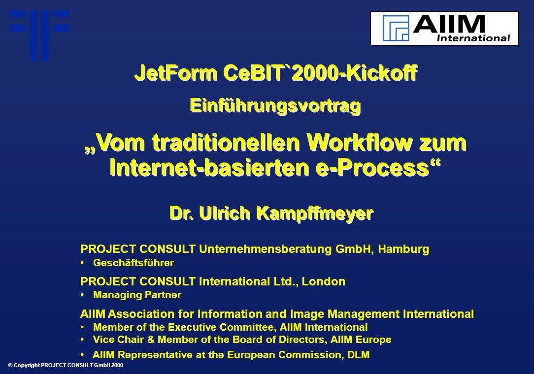 """© Copyright PROJECT CONSULT GmbH 2000 JetForm CeBIT`2000-Kickoff Einführungsvortrag """"Vom traditionellen Workflow zum Internet-basierten e-Process Dr."""