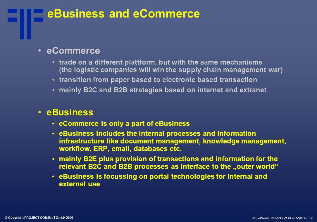 © Copyright PROJECT CONSULT GmbH 2000 Kff / eWorld_Kff.PPT / V1.0/ 7/15/2014 / 12 eBusiness and eCommerce eCommerce trade on a different plattform, bu